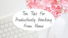 10 Tips For Productively Working From Home