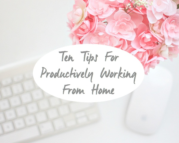 10-tips-for-productively-working-from-home